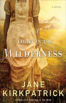 A Light in the Wilderness: A Novel, Kirkpatrick, Jane