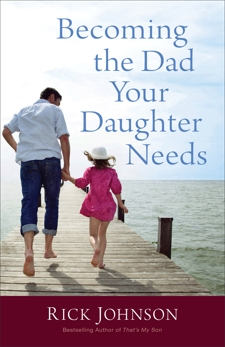 Becoming the Dad Your Daughter Needs, Johnson, Rick