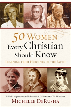 50 Women Every Christian Should Know: Learning from Heroines of the Faith, DeRusha, Michelle
