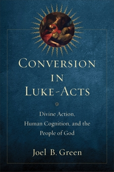 Conversion in Luke-Acts: Divine Action, Human Cognition, and the People of God, Green, Joel B.