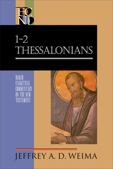 1-2 Thessalonians (Baker Exegetical Commentary on the New Testament), Weima, Jeffrey A. D.
