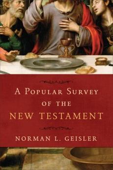 A Popular Survey of the New Testament, Geisler, Norman L.