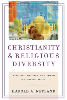 Christianity and Religious Diversity: Clarifying Christian Commitments in a Globalizing Age, Netland, Harold A.