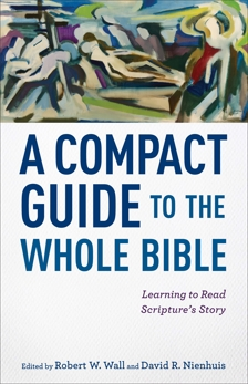 A Compact Guide to the Whole Bible: Learning to Read Scripture's Story,
