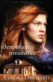 Desperate Measures (Port Aster Secrets Book #3): A Novel, Orchard, Sandra