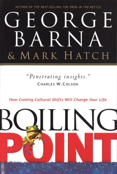 Boiling Point: How Coming Cultural Shifts Will Change Your Life, Barna, George & Hatch, Mark