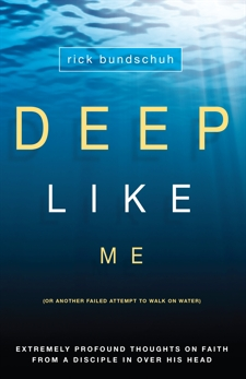 Deep Like Me: (Or Another Failed Attempt to Walk on Water), Bundschuh, Rick