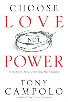 Choose Love Not Power: How to Right the World's Wrongs from a Place of Weakness, Campolo, Tony