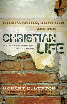 Compassion, Justice, and the Christian Life: Rethinking Ministry to the Poor, Lupton, Robert D.