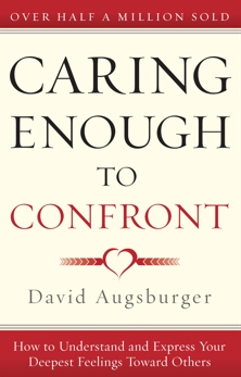 Caring Enough to Confront: How to Understand and Express Your Deepest Feelings Toward Others, Augsburger, David