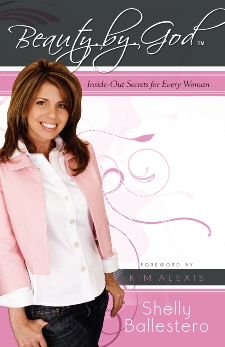 Beauty by God: Inside-Out Secrets for Every Woman, Ballestero, Shelly