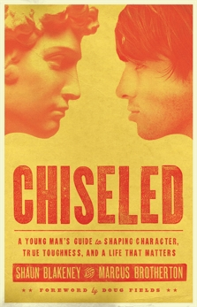 Chiseled: A Young Man's Guide to Shaping Character, True Toughness and a Life That Matters, Brotherton, Marcus & Blakeney, Shaun