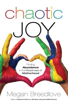 Chaotic Joy: Finding Abundance in the Messiness of Motherhood, Breedlove, Megan