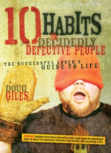 10 Habits of Decidedly Defective People: The Successful Loser's Guide to Life, Giles, Doug