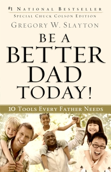Be a Better Dad Today!: 10 Tools Every Father Needs, Slayton, Gregory W.