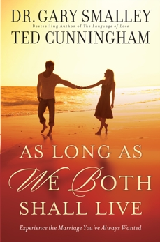 As Long As We Both Shall Live: Experience the Marriage You've Always Wanted, Smalley, Dr. Gary & Cunningham, Ted
