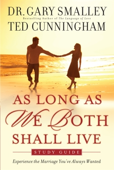 As Long As We Both Shall Live Study Guide: Experiencing the Marriage You've Always Wanted, Smalley, Dr. Gary & Cunningham, Ted
