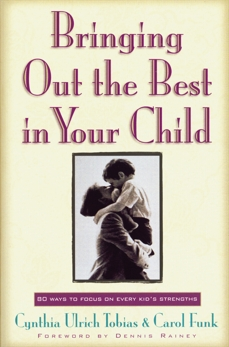 Bringing Out the Best in Your Child: 80 Ways to Focus on Every Kid's Strengths, Funk, Carol & Tobias, Cynthia Ulrich