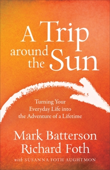 A Trip around the Sun: Turning Your Everyday Life into the Adventure of a Lifetime, Aughtmon, Susanna Foth & Foth, Richard & Batterson, Mark