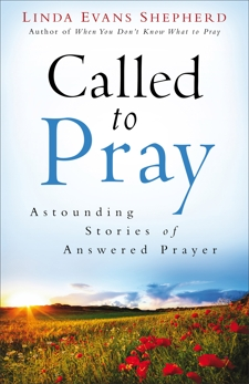 Called to Pray: Astounding Stories of Answered Prayer, Shepherd, Linda Evans