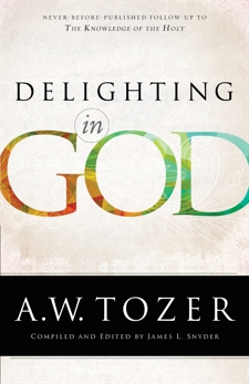Delighting in God, Tozer, A.W.