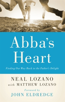 Abba's Heart: Finding Our Way Back to the Father's Delight, Lozano, Neal & Lozano, Matthew