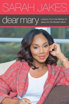 Dear Mary: Lessons From the Mother of Jesus for the Modern Mom, Jakes, Sarah