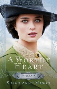 A Worthy Heart (Courage to Dream Book #2), Mason, Susan Anne