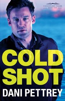 Cold Shot (Chesapeake Valor Book #1), Pettrey, Dani