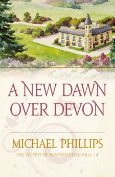 A New Dawn Over Devon (The Secrets of Heathersleigh Hall Book #4), Phillips, Michael