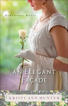 An Elegant Façade (Hawthorne House Book #2), Hunter, Kristi Ann