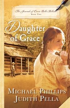 Daughter of Grace (The Journals of Corrie Belle Hollister Book #2), Pella, Judith & Phillips, Michael