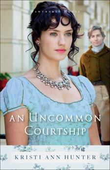 An Uncommon Courtship (Hawthorne House Book #3), Hunter, Kristi Ann