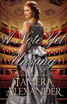 A Note Yet Unsung (A Belmont Mansion Novel Book #3), Alexander, Tamera