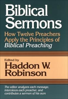 Biblical Sermons: How Twelve Preachers Apply the Principles of Biblical Preaching,