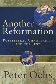 Another Reformation: Postliberal Christianity and the Jews, Ochs, Peter