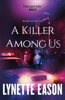 A Killer Among Us (Women of Justice Book #3): A Novel, Eason, Lynette