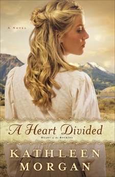 A Heart Divided (Heart of the Rockies Book #1): A Novel, Morgan, Kathleen