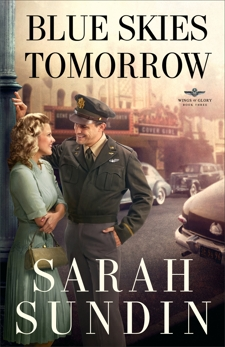 Blue Skies Tomorrow (Wings of Glory Book #3): A Novel, Sundin, Sarah