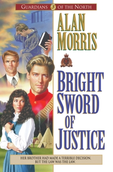 Bright Sword of Justice (Guardians of the North Book #3), Morris, Alan