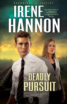 Deadly Pursuit (Guardians of Justice Book #2): A Novel, Hannon, Irene