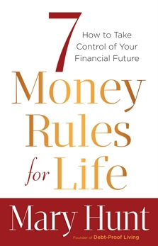 7 Money Rules for Life®: How to Take Control of Your Financial Future, Hunt, Mary