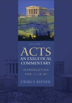 Acts: An Exegetical Commentary : Volume 1: Introduction and 1:1-247, Keener, Craig S.