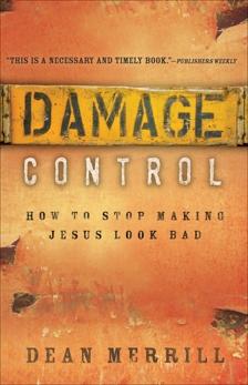 Damage Control: How to Stop Making Jesus Look Bad, Merrill, Dean