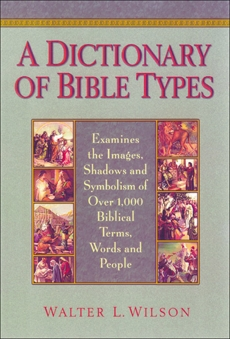A Dictionary of Bible Types, Wilson, Walter L.