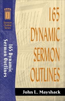 165 Dynamic Sermon Outlines (Sermon Outline Series), Mayshack, John L.