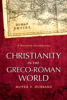 Christianity in the Greco-Roman World: A Narrative Introduction, Hubbard, Moyer V.