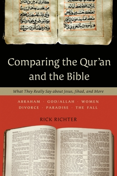 Comparing the Qur'an and the Bible: What They Really Say about Jesus, Jihad, and More, Richter, Rick