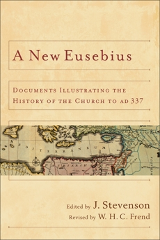 A New Eusebius: Documents Illustrating the History of the Church to AD 337,