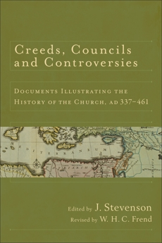 Creeds, Councils and Controversies: Documents Illustrating the History of the Church, AD 337-461,